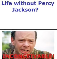 Life without Percy Jackson? Inconceivable!