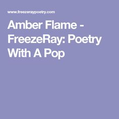 Amber Flame - FreezeRay:  Poetry With A Pop