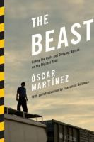 The beast: Riding the rails and dodging narcos on the migrant trail by Oscar Martinez [Publisher Info: London: Verso, 2013]