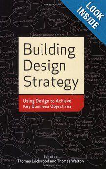 Building Design Strategy: Using Design to Achieve Key Business Objectives: Thomas Lockwood, Thomas Walton: 0001581156537: Amazon.com: Books
