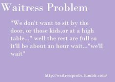 "Waitress Problems ""We'll wait..."""