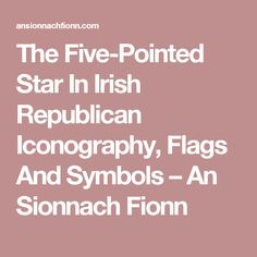 The Five-Pointed Star In Irish Republican Iconography, Flags And Symbols – An Sionnach Fionn