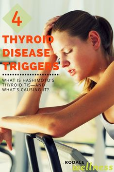 4 Thyroid Disease Triggers - What is Hashimoto's thyroiditis—and what's causing it?