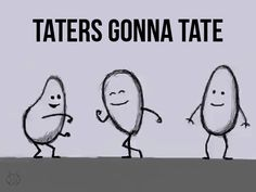 Taters!!! Click it for some pure gold boogying :D