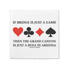 "If Bridge Is Just A Game Grand Canyon Four Cards Standard Cocktail Napkin #ifbridgeisjustagame #fourcardsuits #bridgegame #bridgehumor #bridgesaying #duplicatebridge #wordsandunwords #bridgeattitude Make others do a double-take at your next bridge event with these customizable paper napkins featuring the four card suits along with the following bridge saying: 'If Bridge Is Just A Game Then The Grand Canyon Is Just A Hole In Arizona""."