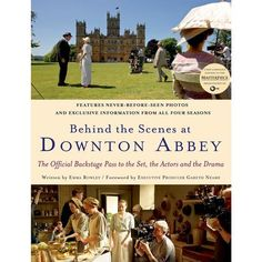Behind the Scenes at Downton Abbey by Emma Rowley, Gareth Neame (Foreword by)(Hardcover)