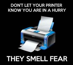 Things only true procrastinators will understand: You never remember how long it takes to print anything.