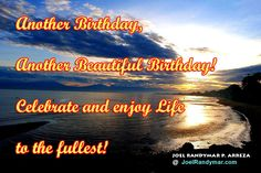 """Another birthday, another beautiful birthday! Celebrate and enjoy life to the fullest!""    Life is a matter of perspective. No matter what the weather, no matter what the situation we find ourselves in, if we have the right perspective, life will always be beautiful!    I invite you to join me in this beautiful journey called LIFE by sharing your reactions, thoughts and reflections about this post by leaving it in the comment section of…"