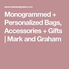 Monogrammed + Personalized Bags, Accessories + Gifts | Mark and Graham Gift Websites, Shopping Websites, Mark And Graham, Deco, Great Gifts, Monogram, Bags, Accessories, Gift Ideas