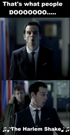 I swear, just like Moriarty, sometimes I go to any extreme just to amuse myself.....