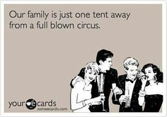 eCard. funny ecard. crazy people ecard, crazy family ecard, full blown circus ecard...@Tylatha Riisager