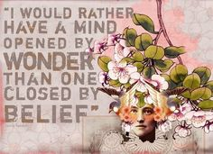I would rather have a mind opened by wonder than one closed by belief. #quotes