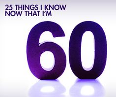 25 Things I Know Now That I'm 60 | Next  Avenue #babyboomer #boomer