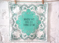 Vintage Handkerchief Card:  Vintage handkerchiefs are hand printed with sayings. Each card has a stitched to/from tag and is wrapped around a care card with vintage string.