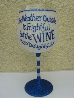 The Weather Outside Is Frightful, But The Wine Is So Delightful!, Christmas Design, Large Glitter Wine Glass by SuziesGlassDesigns on Etsy