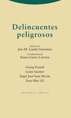 DELINCUENTES peligrosos,  edición de Jon-M. Landa Gorostiza ; coordinación  de Enara Garro Carrera ; autores, Georg Freund (2014)