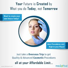 Want to create your Own Future Today? ‪#‎medobal‬ ‪#‎medicaltourism‬ ‪#‎cosmetic‬ ‪#‎plasticsurgery‬ ‪#‎botox‬ ‪#‎liposuction‬ ‪#‎hairtransplant‬ ‪#‎hairremoval‬ ‪#‎hairloss‬ ‪#‎skinresurfacing‬ ‪#‎beardtransplant‬ ‪#‎tattooremoval‬ ‪#‎dermatology‬ ‪#‎skin‬ #medobal.com