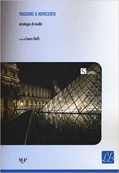 Tradurre il novecento : antologia di inediti / a cura di Laura Dolfi. MUP, imp. 2014