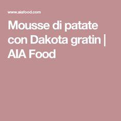 Mousse di patate con Dakota gratin   AIA Food