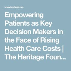 Empowering Patients as Key Decision Makers in the Face of Rising Health Care Costs | The Heritage Foundation