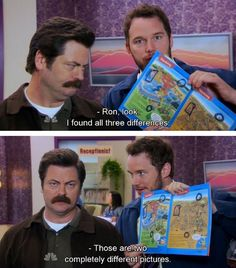 Parks and Recreation - Andy Dwyer: Ron, look. I found all three differences. Ron Swanson: Those are two completely different pictures. Parks And Rec Memes, Parks And Recs, Parks And Recreation, Lito Rodriguez, Andy Dwyer, Funny Quotes, Funny Memes, Quote Meme, Quotes Pics