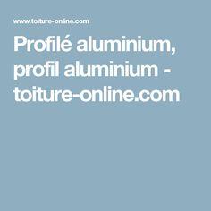 Profilé aluminium, profil aluminium - toiture-online.com