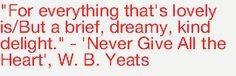 I say give all your heart...but I do love this quote by Yeats