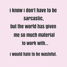 Sarcasm is free