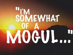 Self confidence... Ambition to become successful... Inspiration... The Subconscious  belief that you are great, will result in you being great, as you should work accordingly. I'm a mogul (in the making)!