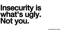 | Quote | Insecurity | Ugly | Self-Confidence | Self-Esteem |