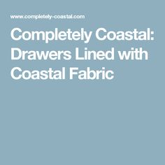 Completely Coastal: Drawers Lined with Coastal Fabric