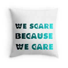 """""""WE SCARE BECAUSE WE CARE"""" Throw Pillows by Divertions 