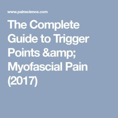 The Complete Guide to Trigger Points & Myofascial Pain (2017)