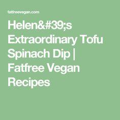 Helen's Extraordinary Tofu Spinach Dip   Fatfree Vegan Recipes