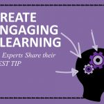 As an instructional designer, I'm always trying to make my eLearning courses more interesting, effective, and engaging.    But with a mountain of content to produce, tight deadlines, and a small budget, where do you even start?    That's why I decided to ask the leading eLearning industry experts to share their single best tip for creating engaging learning.    Their responses are awesome.