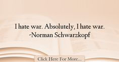 Norman Schwarzkopf Quotes About War – 71990 War Quotes, Norman, Hate