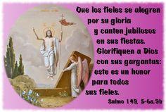 Que los fieles se alegren por su gloria y canten jubilosos en sus fiestas. Glorifiquen a Dios con sus gargantas: este es un honor para todos sus fieles. (Salmo 149, 5-6a.9b)