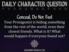 ✶ DAILY CHARACTER QUESTION ✶ Conceal, Do Not Feel Your Protagonist is hiding something from the rest of the world, even their closest friends. What is it? What would happen if everyone found out? Want more writerly content? Follow maxkirin.tumblr.com!
