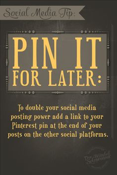 "To double your social media posting power add a link to the Pinterest pin at the end of your posts on other social platforms so they can ""pin it for later""."