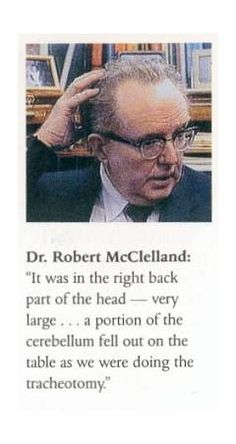 """""""Exit wound"""": Parkland doctor Robert McClelland describing the hole in the back of JFK's head, which meant the bullet must have come from the front to one side. www.lberger.ca"""