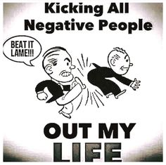 No room in my life for negative folks!