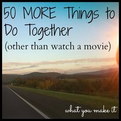 50 more things to do together, other than watching movies. A good list that applies to friends, dating couples, marrieds, roommates and more. Love Is In The Air, Love Of My Life, My Love, Under Your Spell, My Sun And Stars, Love Amor, Youre My Person, Before Wedding, All Family