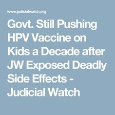 Govt. Still Pushing HPV Vaccine on Kids a Decade after JW Exposed Deadly Side Effects - Judicial Watch