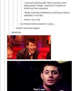 I've watched an entire show in a day. It was Sherlock but the point stands