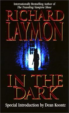 In the Dark,Richard Laymon - best book ever written as fas as Im concerned <3