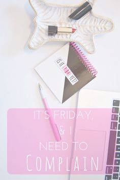 It's Friday, & I Need to Complain. // Mallory Can't Even