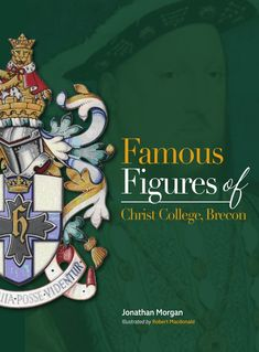 Famous Figures of Christ College Brecon by Jonathan Morgan author of the Welsh Warrior through the Ages. Christ College, Welsh, Book Publishing, The Book, Fiction, Novels, Author, History, Books
