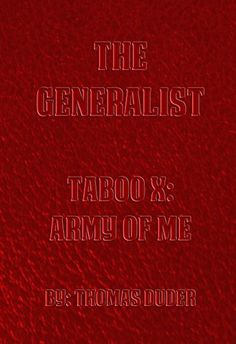The Generalist - Taboo X: Army of Me by Thomas Duder, http://www.amazon.com/dp/B00RN6L8H8/ref=cm_sw_r_pi_dp_DqlRub07AHSCD