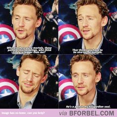 Tom Hiddleston Being Loki… <--- Best part is, he is loved by all the mortals! Proof that not giving us attention only makes us wamt it more. Plus it helps that he is Tom Hiddleston and he is the most amazing man alive. Either that or I may be madly in love with him and have a slight obsession with that beautiful man.