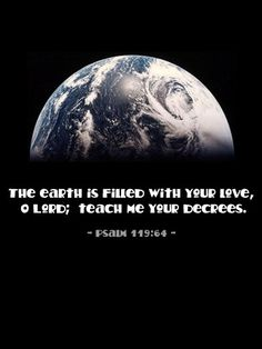 Day 245 (September 2) Inspirational illustration of Psalm 119:64 -- The earth is filled with your love, O Lord; teach me your decrees.